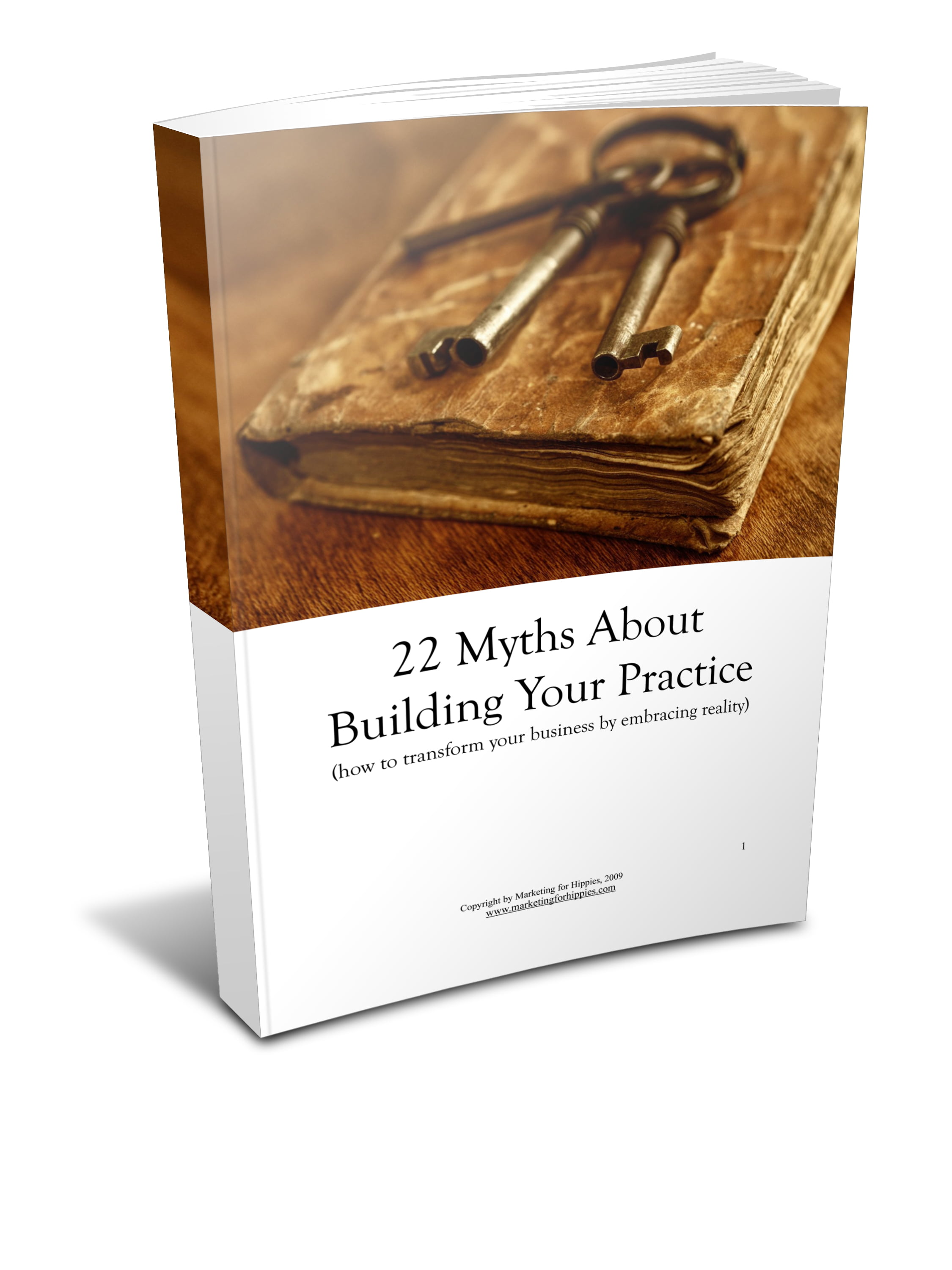 22 Myths About Building Your Practice: Learn Almost Two Dozen Ways You Might Be Unwittingly Sabotaging Your Own Success